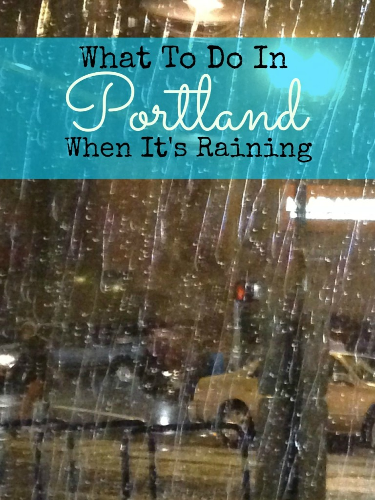 What to do in Portland When it's Raining